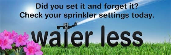 Did you set it and forget it? Check your sprinkler settings today. Water Less