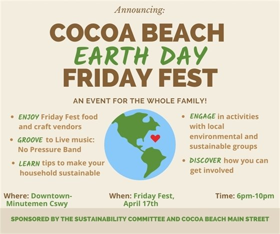 Cocoa Beach Earth Day Friday Fest. An Event for the whole family. Where: Downtown cocoa beach on minutemen causeway. When: Friday Fest April 17th. Time: 6pm to 10pm